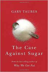 Gary Taubes The Case Against Sugar
